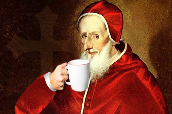 The Pope was brought a nice mug of hot java. As he took a sip, the legend goes, he said: this devil's drink is delicious. We should cheat the devil by baptizing it.