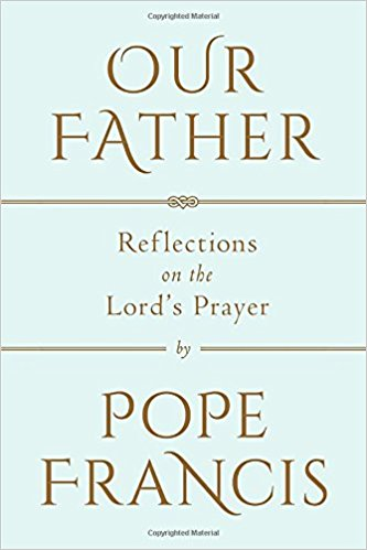 OUR FATHER,REFLECTIONS ON THE LORDS PRAYER
